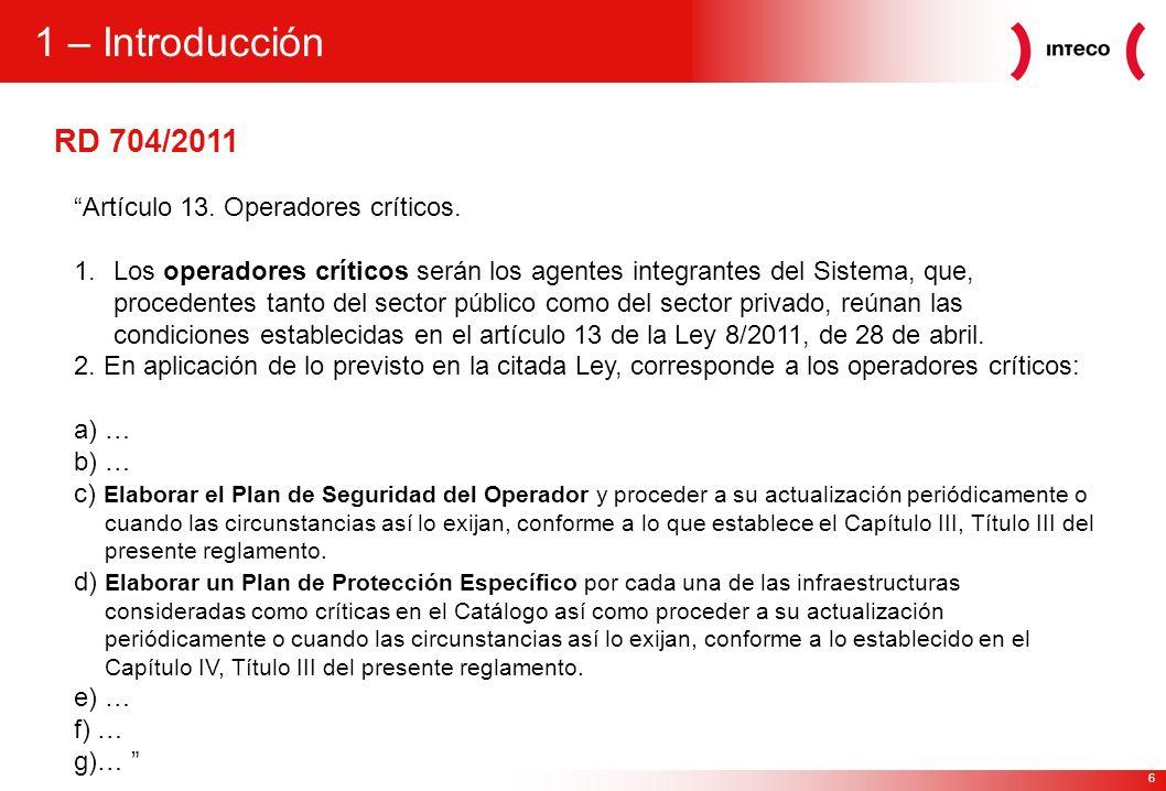 6 RD 704/2011 1 – Introducción Artículo 13. Operadores críticos. 1.Los operadores críticos serán los agentes integrantes del Sistema, que, procedentes