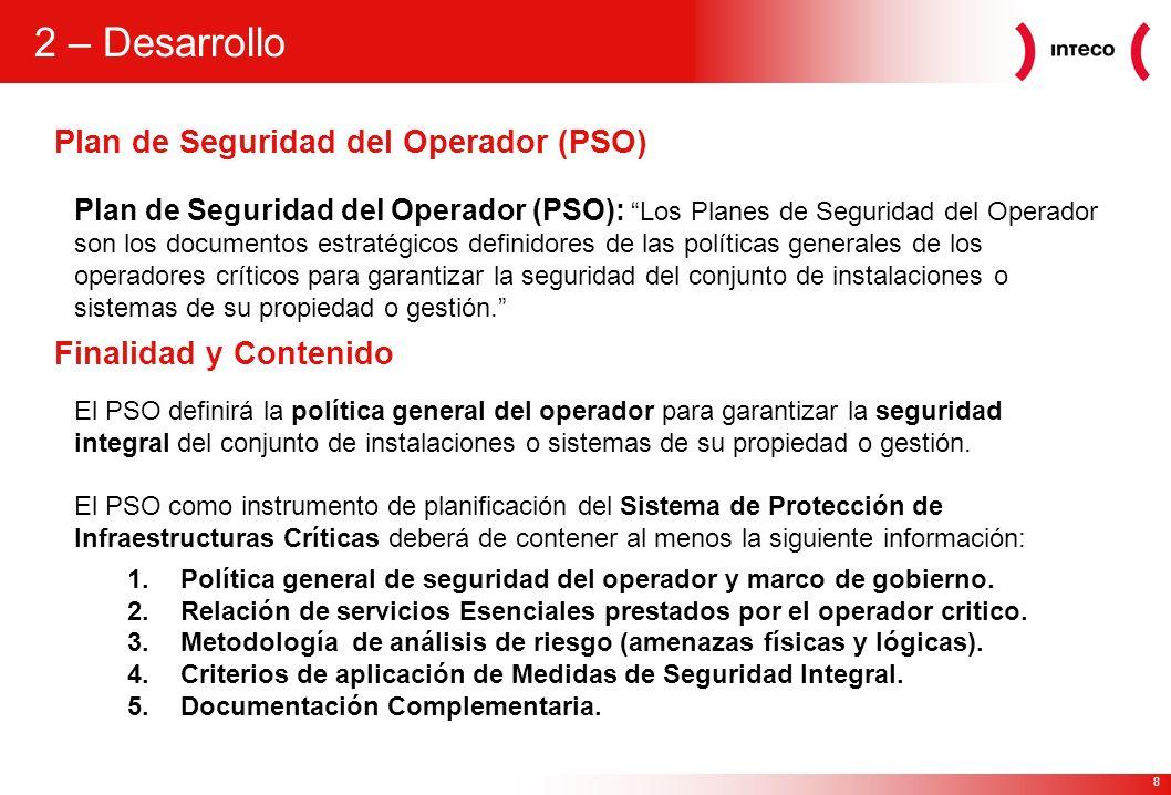 8 Plan de Seguridad del Operador (PSO) 2 – Desarrollo Plan de Seguridad del Operador (PSO): Los Planes de Seguridad del Operador son los documentos es