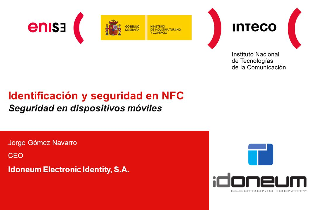 Identificación y seguridad en NFC Seguridad en dispositivos móviles Jorge Gómez Navarro CEO Idoneum Electronic Identity, S.A.