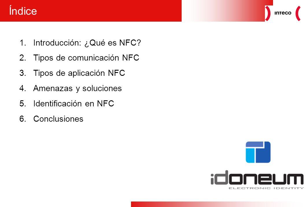 2 1.Introducción: ¿Qué es NFC? 2.Tipos de comunicación NFC 3.Tipos de aplicación NFC 4.Amenazas y soluciones 5.Identificación en NFC 6.Conclusiones Ín