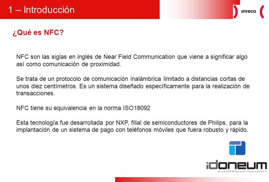 3 ¿Qué es NFC? 1 – Introducción NFC son las siglas en inglés de Near Field Communication que viene a significar algo así como comunicación de proximid