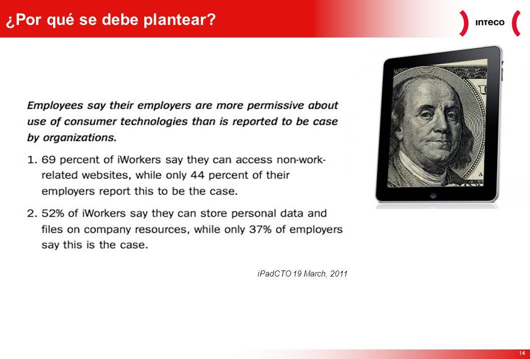 14 iPadCTO 19 March, 2011 ¿Por qué se debe plantear