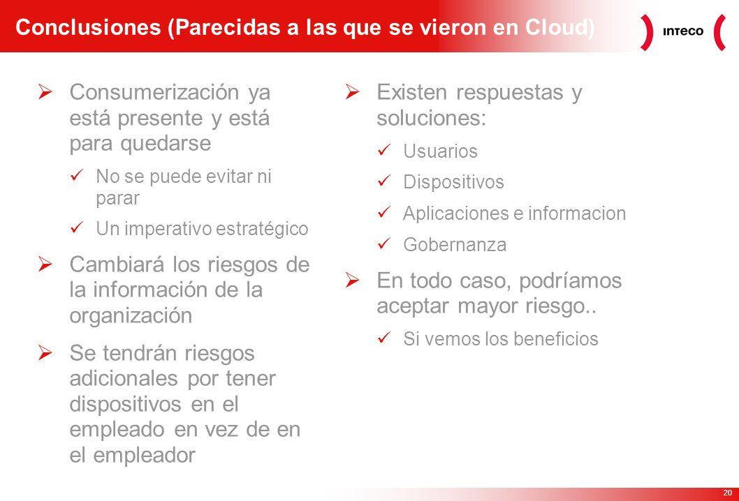 20 Conclusiones (Parecidas a las que se vieron en Cloud) Consumerización ya está presente y está para quedarse No se puede evitar ni parar Un imperati