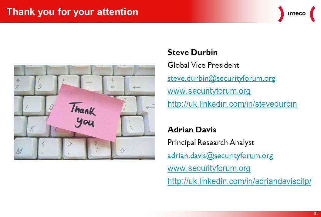 21 Thank you for your attention Steve Durbin Global Vice President steve.durbin@securityforum.org www.securityforum.org http://uk.linkedin.com/in/stev