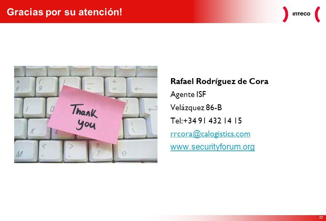 22 Rafael Rodríguez de Cora Agente ISF Velázquez 86-B Tel:+34 91 432 14 15 rrcora@calogistics.com www.securityforum.org Gracias por su atención!
