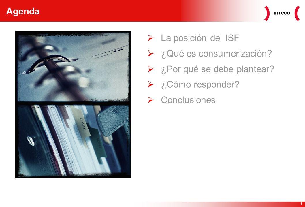 3 Agenda La posición del ISF ¿Qué es consumerización? ¿Por qué se debe plantear? ¿Cómo responder? Conclusiones