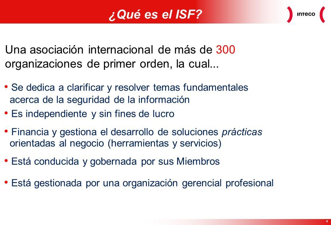 4 Copyright© 2008 Information Security Forum Ltd ¿Qué es el ISF? Una asociación internacional de más de 300 organizaciones de primer orden, la cual...