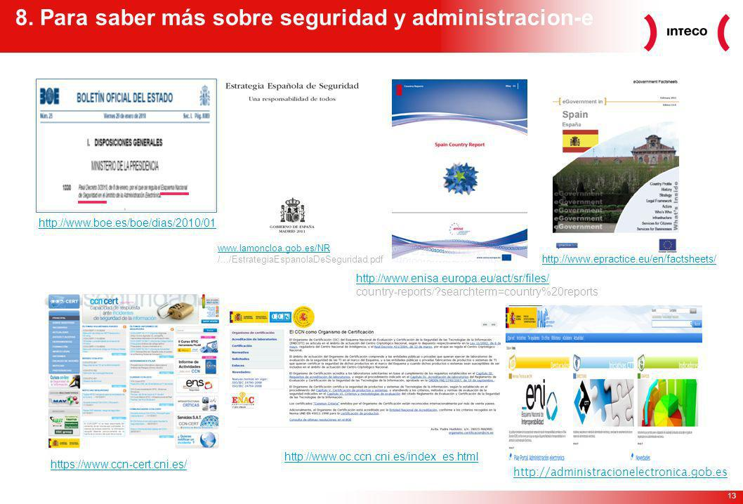 13 8. Para saber más sobre seguridad y administracion-e http://www.enisa.europa.eu/act/sr/files/ country-reports/?searchterm=country%20reports http://