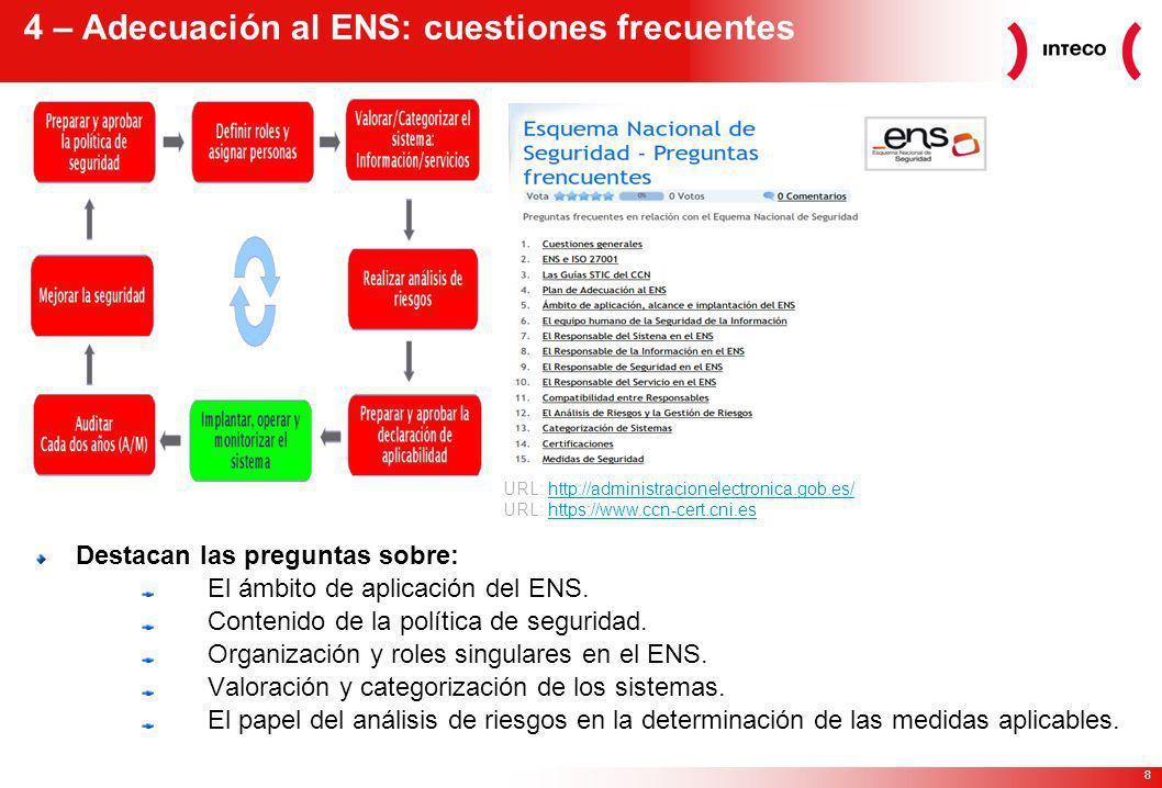 8 4 – Adecuación al ENS: cuestiones frecuentes URL: http://administracionelectronica.gob.es/http://administracionelectronica.gob.es/ URL: https://www.ccn-cert.cni.eshttps://www.ccn-cert.cni.es Destacan las preguntas sobre: El ámbito de aplicación del ENS.