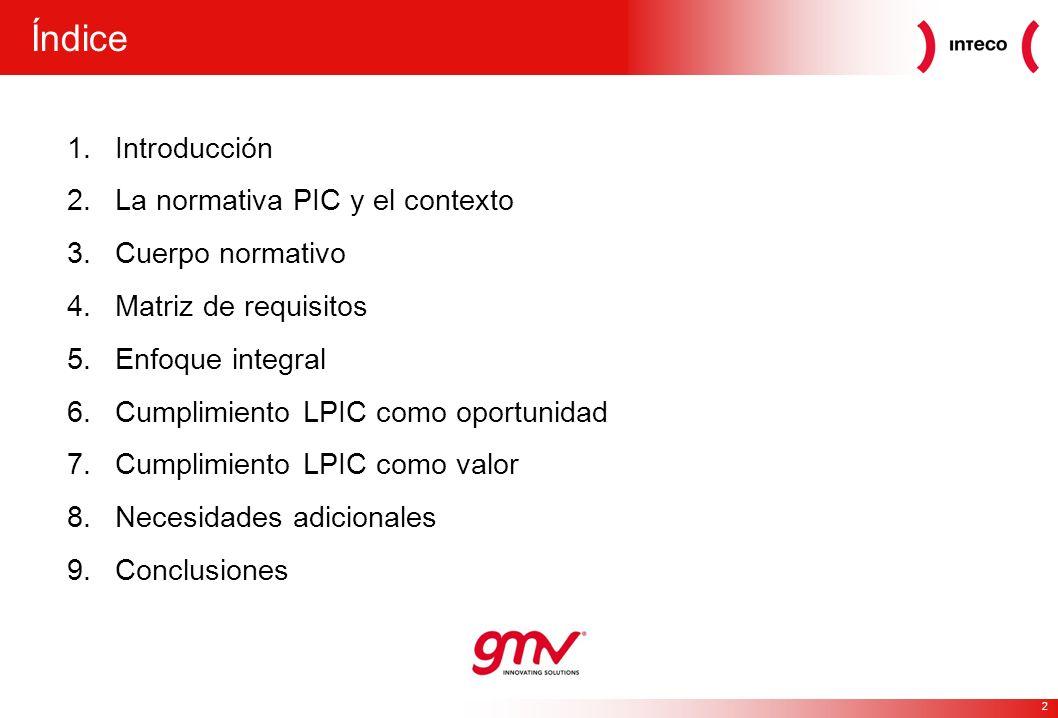 2 1.Introducción 2.La normativa PIC y el contexto 3.Cuerpo normativo 4.Matriz de requisitos 5.Enfoque integral 6.Cumplimiento LPIC como oportunidad 7.