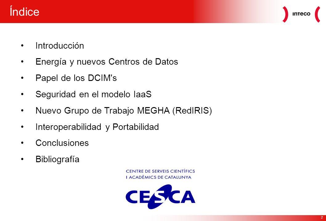 2 Introducción Energía y nuevos Centros de Datos Papel de los DCIM s Seguridad en el modelo IaaS Nuevo Grupo de Trabajo MEGHA (RedIRIS) Interoperabilidad y Portabilidad Conclusiones Bibliografía Índice