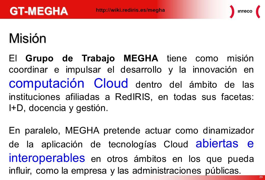 23 GT-MEGHA Misión El Grupo de Trabajo MEGHA tiene como misión coordinar e impulsar el desarrollo y la innovación en computación Cloud dentro del ámbito de las instituciones afiliadas a RedIRIS, en todas sus facetas: I+D, docencia y gestión.