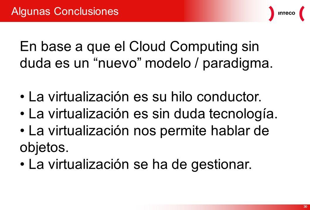 30 Algunas Conclusiones En base a que el Cloud Computing sin duda es un nuevo modelo / paradigma.