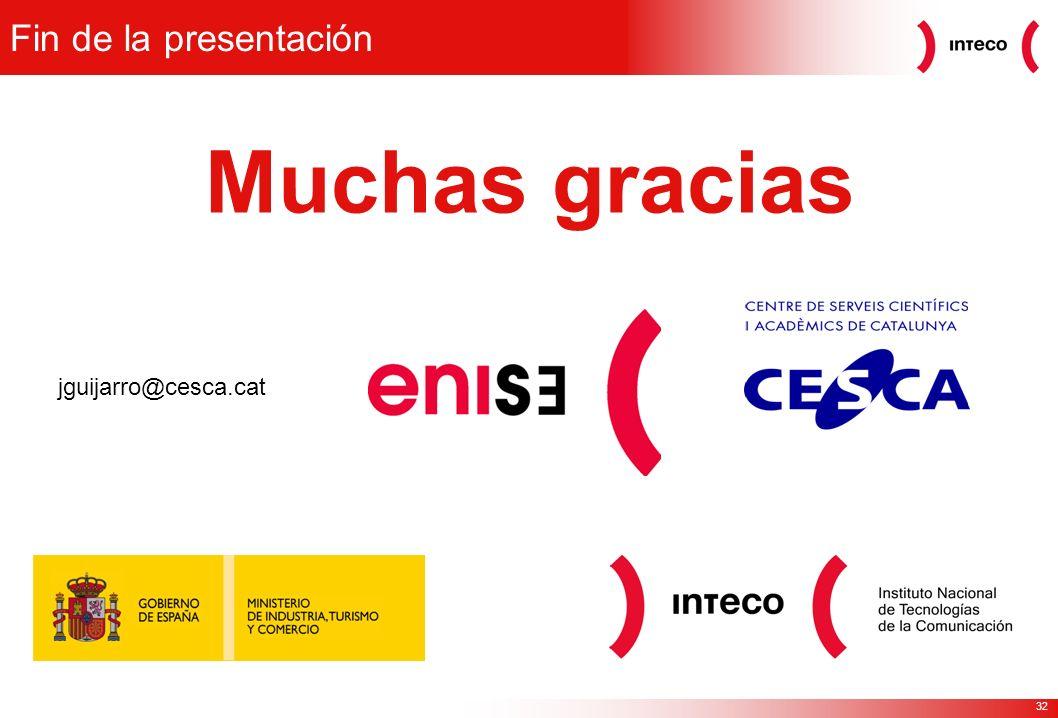 32 Fin de la presentación Muchas gracias jguijarro@cesca.cat