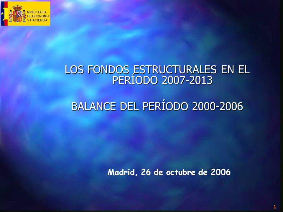 1 LOS FONDOS ESTRUCTURALES EN EL PERÍODO 2007-2013 BALANCE DEL PERÍODO 2000-2006 Madrid, 26 de octubre de 2006