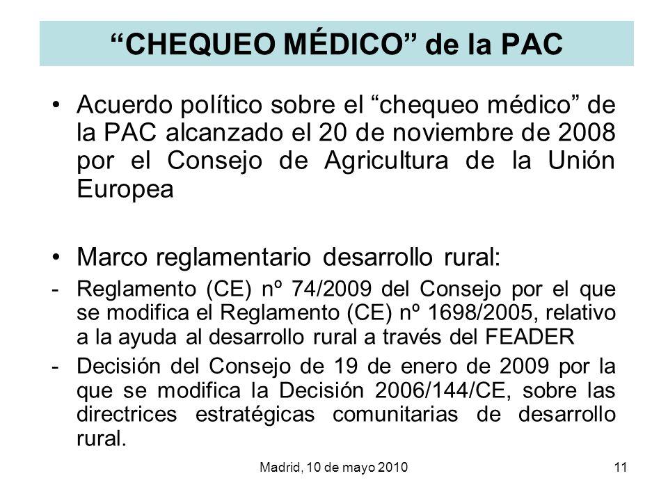 Madrid, 10 de mayo 201011 CHEQUEO MÉDICO de la PAC Acuerdo político sobre el chequeo médico de la PAC alcanzado el 20 de noviembre de 2008 por el Cons