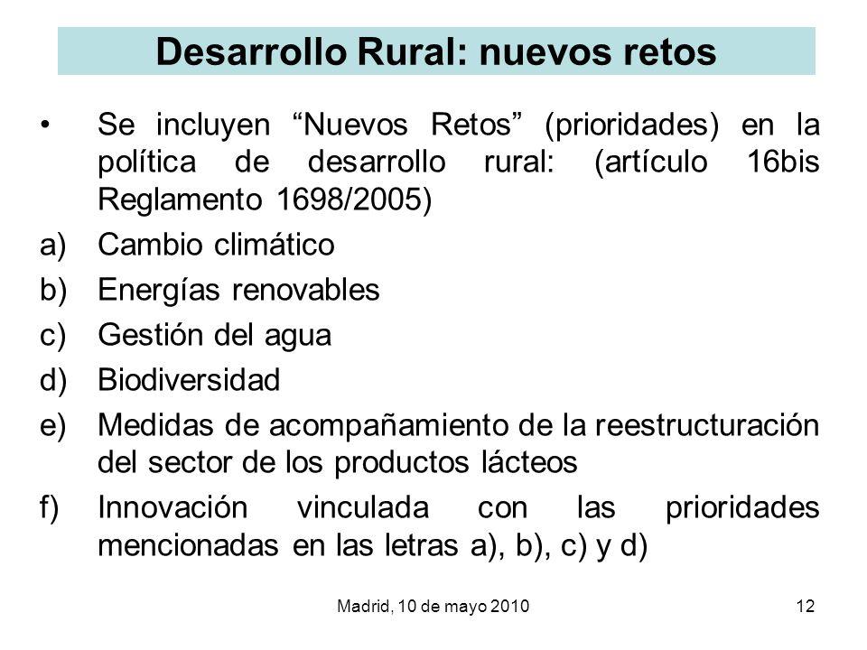 Madrid, 10 de mayo 201012 Desarrollo Rural: nuevos retos Se incluyen Nuevos Retos (prioridades) en la política de desarrollo rural: (artículo 16bis Re