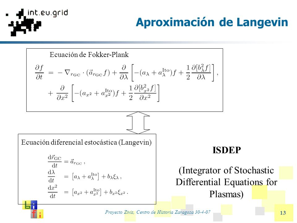 Proyecto Zivis, Centro de Historia Zaragoza 30-4-07 13 Aproximación de Langevin Ecuación de Fokker-Plank Ecuación diferencial estocástica (Langevin) I