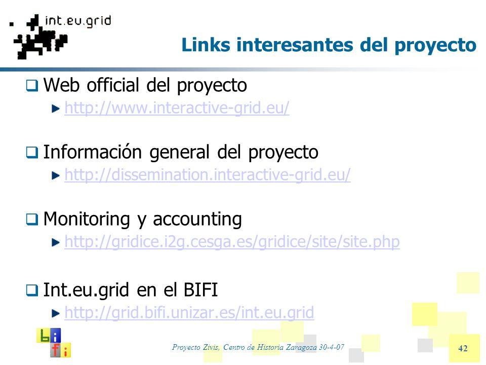 Proyecto Zivis, Centro de Historia Zaragoza 30-4-07 42 Links interesantes del proyecto Web official del proyecto http://www.interactive-grid.eu/ Infor