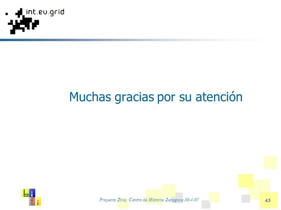 Proyecto Zivis, Centro de Historia Zaragoza 30-4-07 43 Muchas gracias por su atención