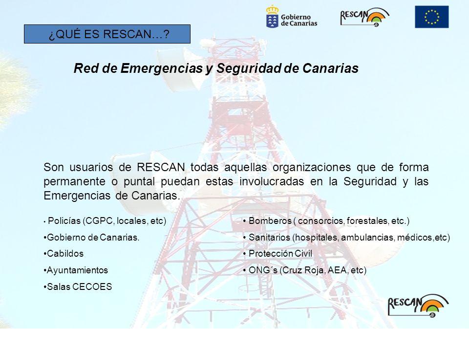 ¿QUÉ ES RESCAN…? Red de Emergencias y Seguridad de Canarias Son usuarios de RESCAN todas aquellas organizaciones que de forma permanente o puntal pued