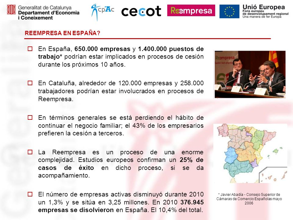 REEMPRESA EN ESPAÑA? En España, 650.000 empresas y 1.400.000 puestos de trabajo* podrían estar implicados en procesos de cesión durante los próximos 1