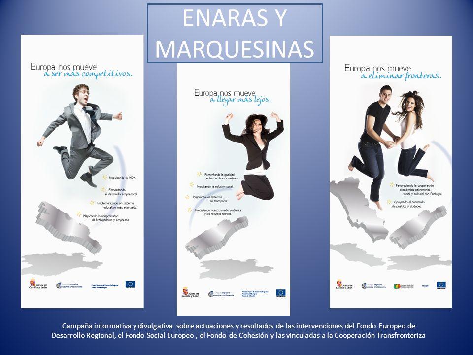 ENARAS Y MARQUESINAS Campaña informativa y divulgativa sobre actuaciones y resultados de las intervenciones del Fondo Europeo de Desarrollo Regional,