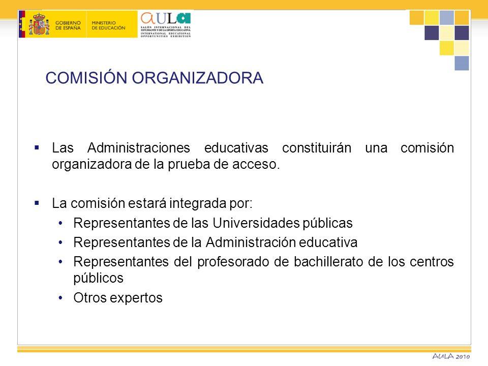 COMISIÓN ORGANIZADORA Las Administraciones educativas constituirán una comisión organizadora de la prueba de acceso. La comisión estará integrada por:
