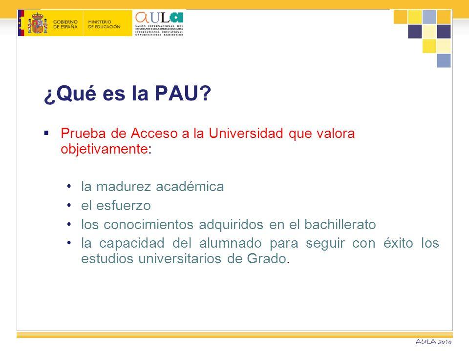 ¿Qué es la PAU? Prueba de Acceso a la Universidad que valora objetivamente: la madurez académica el esfuerzo los conocimientos adquiridos en el bachil