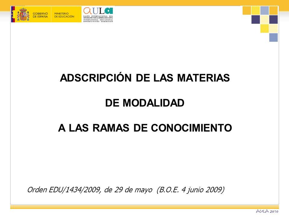 ADSCRIPCIÓN DE LAS MATERIAS DE MODALIDAD A LAS RAMAS DE CONOCIMIENTO Orden EDU/1434/2009, de 29 de mayo (B.O.E. 4 junio 2009)