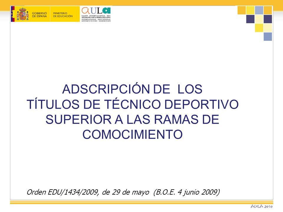 Orden EDU/1434/2009, de 29 de mayo (B.O.E. 4 junio 2009) ADSCRIPCIÓN DE LOS TÍTULOS DE TÉCNICO DEPORTIVO SUPERIOR A LAS RAMAS DE COMOCIMIENTO