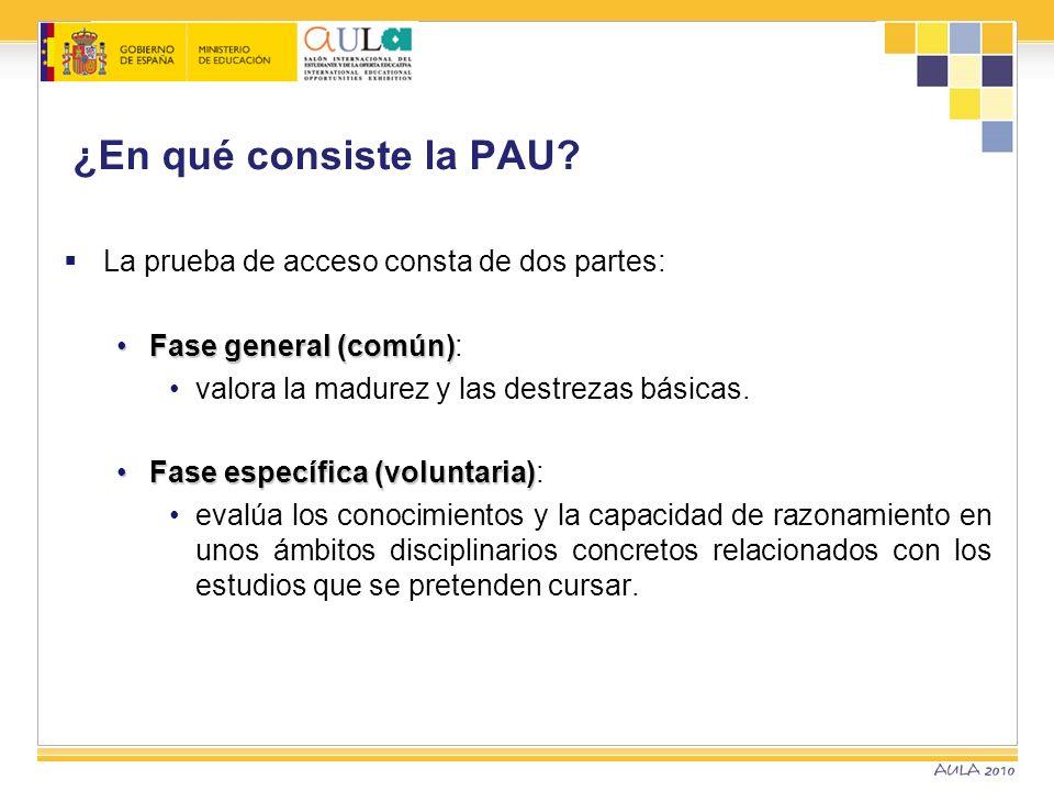¿En qué consiste la PAU? La prueba de acceso consta de dos partes: Fase general (común)Fase general (común): valora la madurez y las destrezas básicas