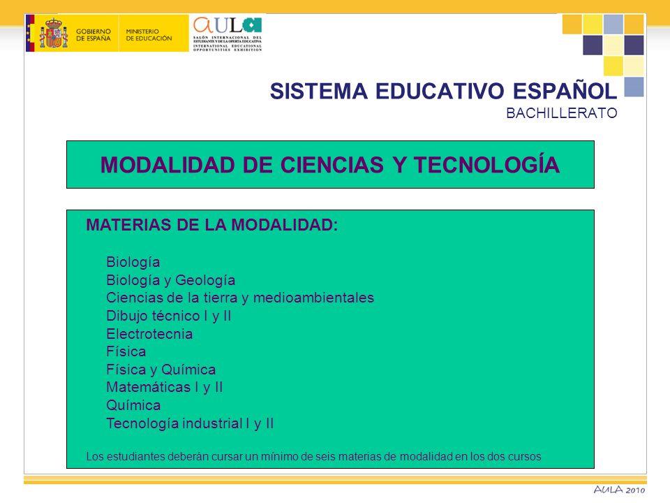 SISTEMA EDUCATIVO ESPAÑOL BACHILLERATO MATERIAS DE LA MODALIDAD: Biología Biología y Geología Ciencias de la tierra y medioambientales Dibujo técnico