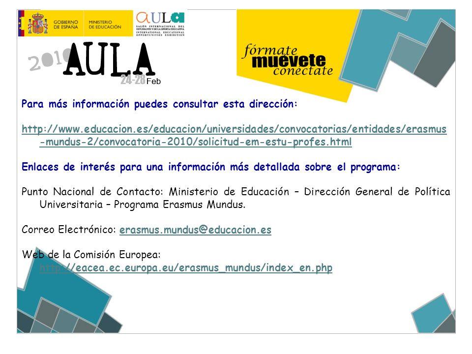 Para más información puedes consultar esta dirección: http://www.educacion.es/educacion/universidades/convocatorias/entidades/erasmus -mundus-2/convoc