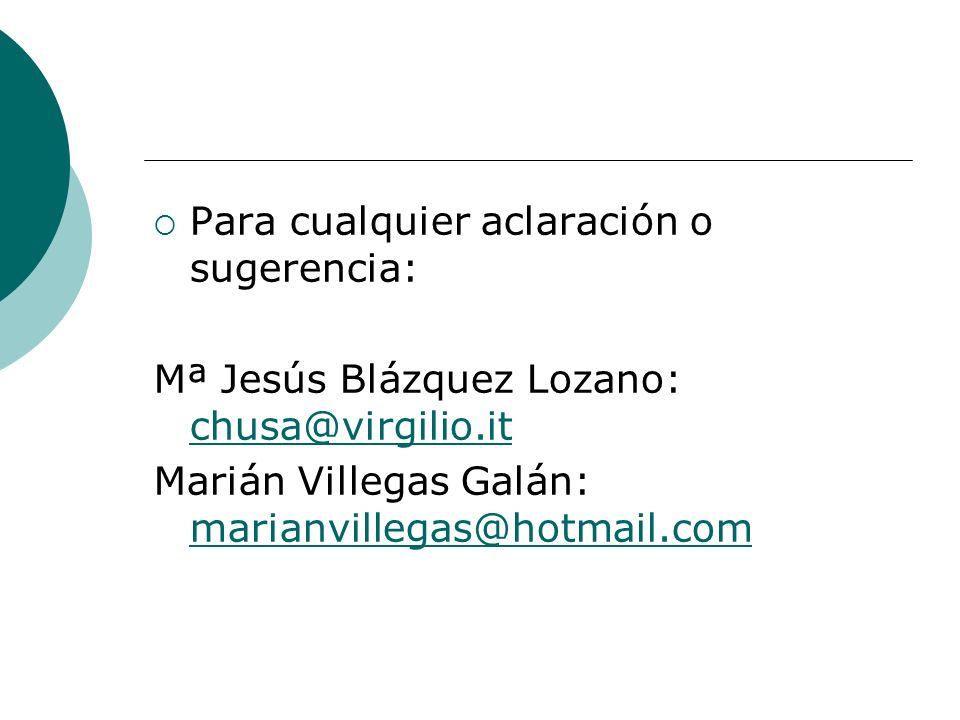 Para cualquier aclaración o sugerencia: Mª Jesús Blázquez Lozano: chusa@virgilio.it chusa@virgilio.it Marián Villegas Galán: marianvillegas@hotmail.com marianvillegas@hotmail.com
