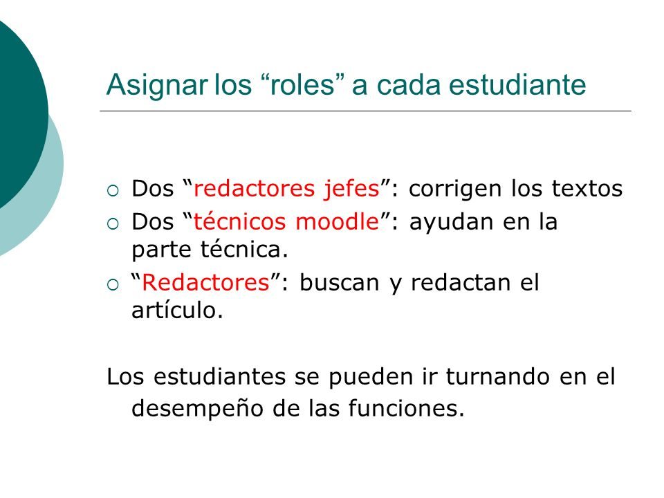 Asignar los roles a cada estudiante Dos redactores jefes: corrigen los textos Dos técnicos moodle: ayudan en la parte técnica.