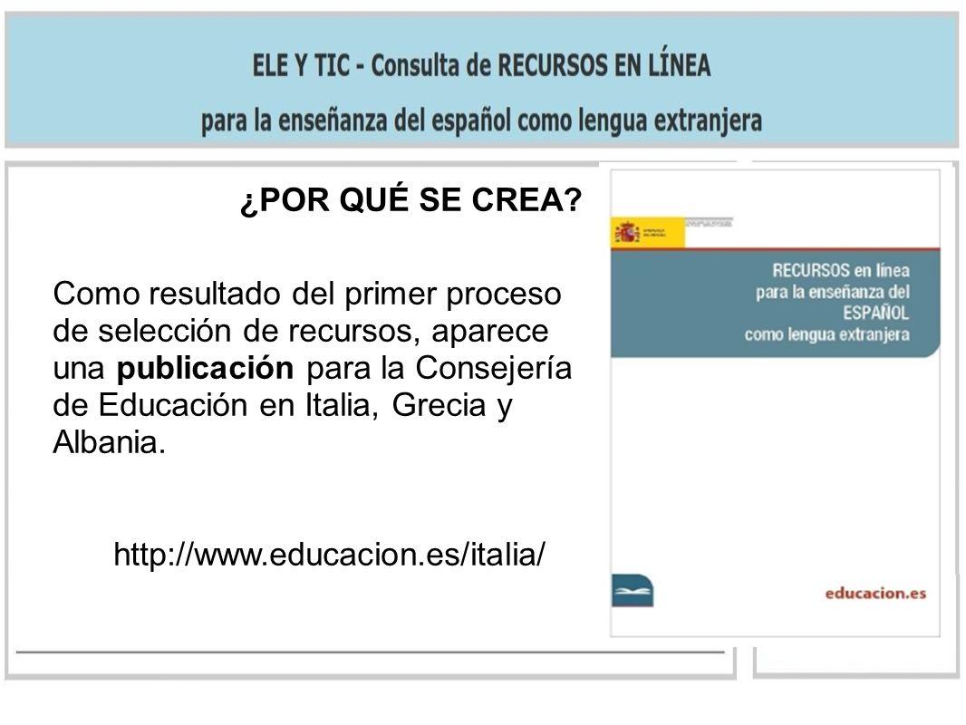 ¿POR QUÉ SE CREA? Como resultado del primer proceso de selección de recursos, aparece una publicación para la Consejería de Educación en Italia, Greci