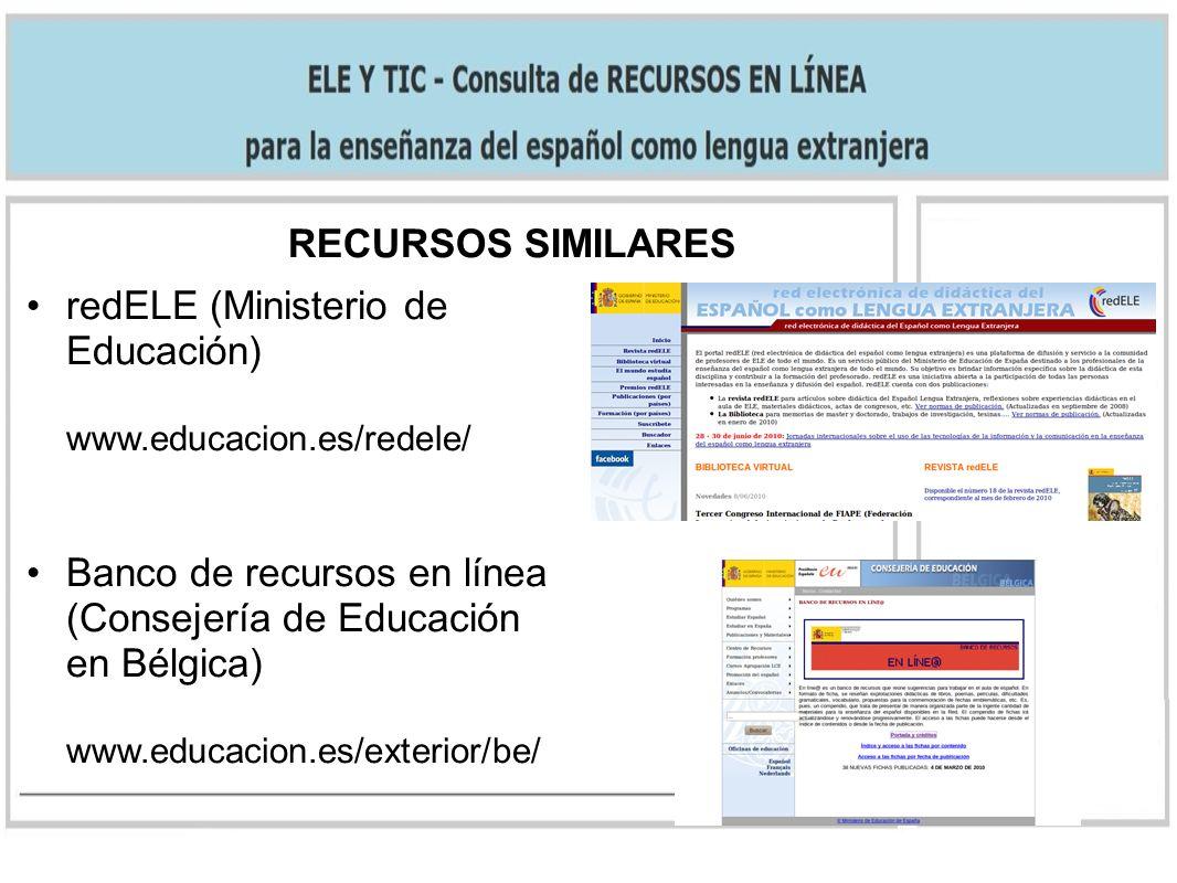 RECURSOS SIMILARES redELE (Ministerio de Educación) www.educacion.es/redele/ Banco de recursos en línea (Consejería de Educación en Bélgica) www.educa