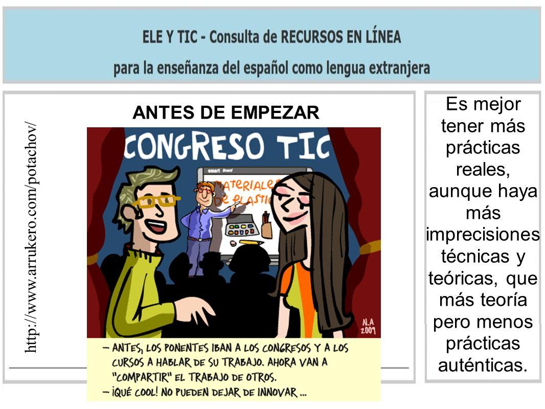ANTES DE EMPEZAR http://www.arrukero.com/potachov/ A los profes TIC: Lo de menos es la herramienta que utilices.