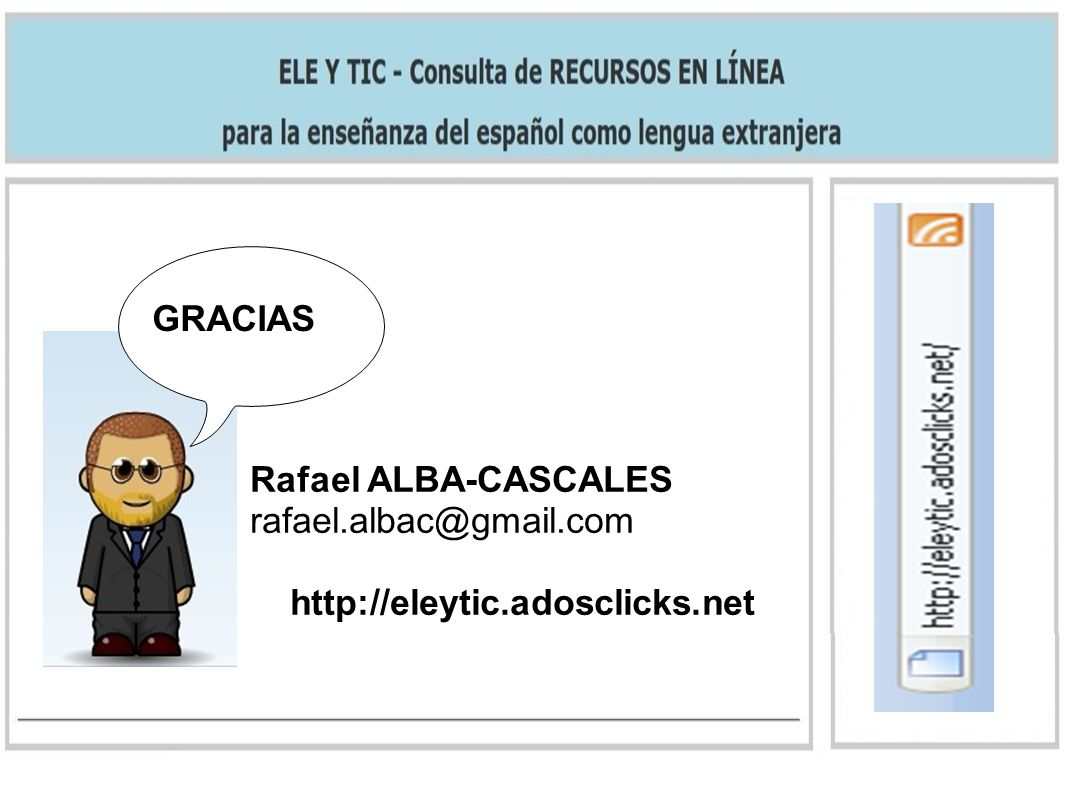 GRACIAS Rafael ALBA-CASCALES rafael.albac@gmail.com http://eleytic.adosclicks.net