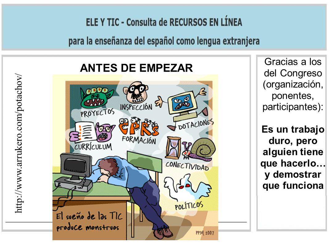 ANTES DE EMPEZAR http://www.arrukero.com/potachov/ Gracias a los del Congreso (organización, ponentes, participantes): Es un trabajo duro, pero alguie