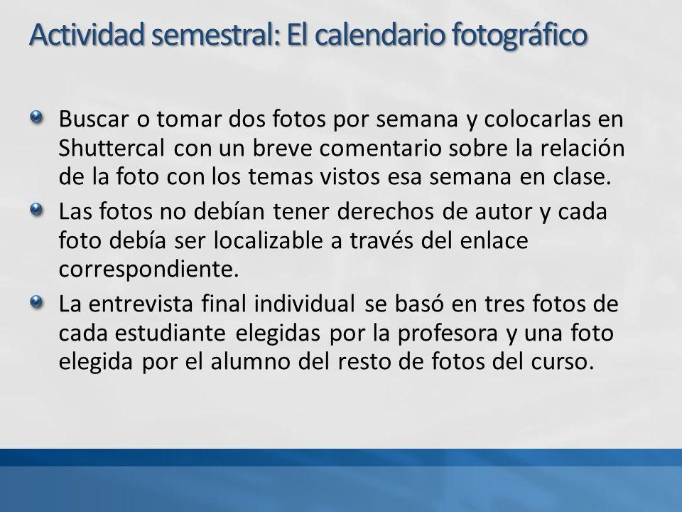 Buscar o tomar dos fotos por semana y colocarlas en Shuttercal con un breve comentario sobre la relación de la foto con los temas vistos esa semana en clase.
