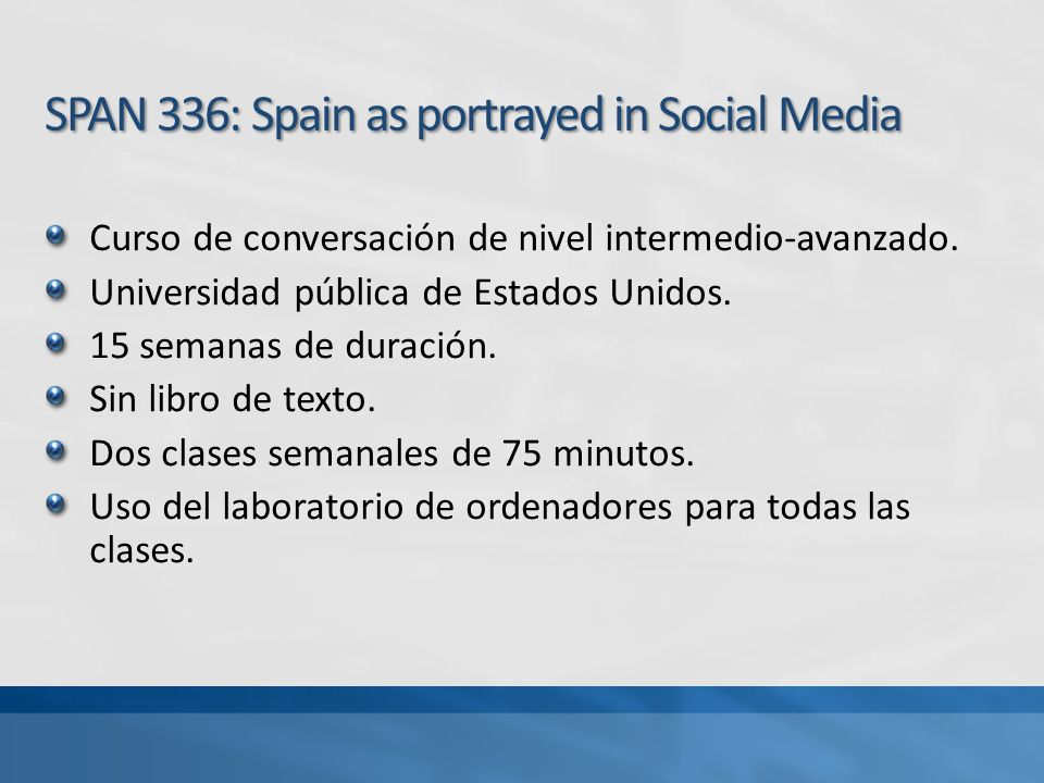 SPAN 336: Spain as portrayed in Social Media Curso de conversación de nivel intermedio-avanzado.