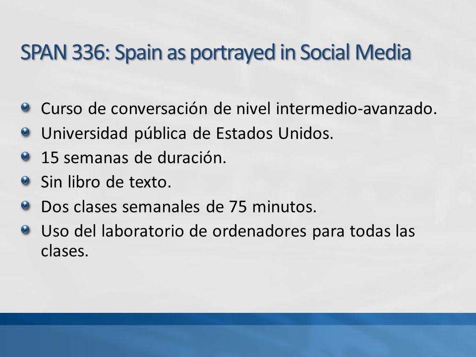 Preparación y participación Proyectos orales en clase Foros y discusiones en el wiki Proyecto final en grupo Entrevista final individual basada en el calendario fotográfico 15% 20% 25% SPAN 336: Spain as portrayed in Social Media