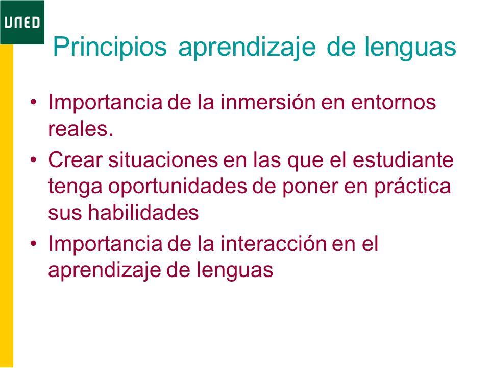 Principios aprendizaje de lenguas Importancia de la inmersión en entornos reales. Crear situaciones en las que el estudiante tenga oportunidades de po