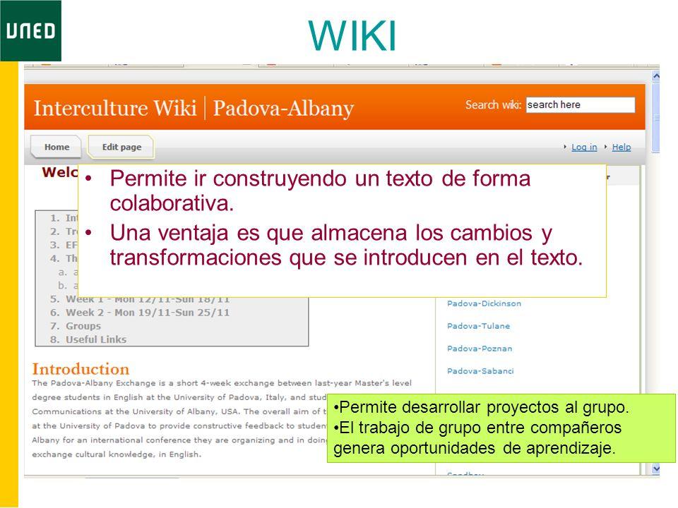WIKI Permite ir construyendo un texto de forma colaborativa. Una ventaja es que almacena los cambios y transformaciones que se introducen en el texto.