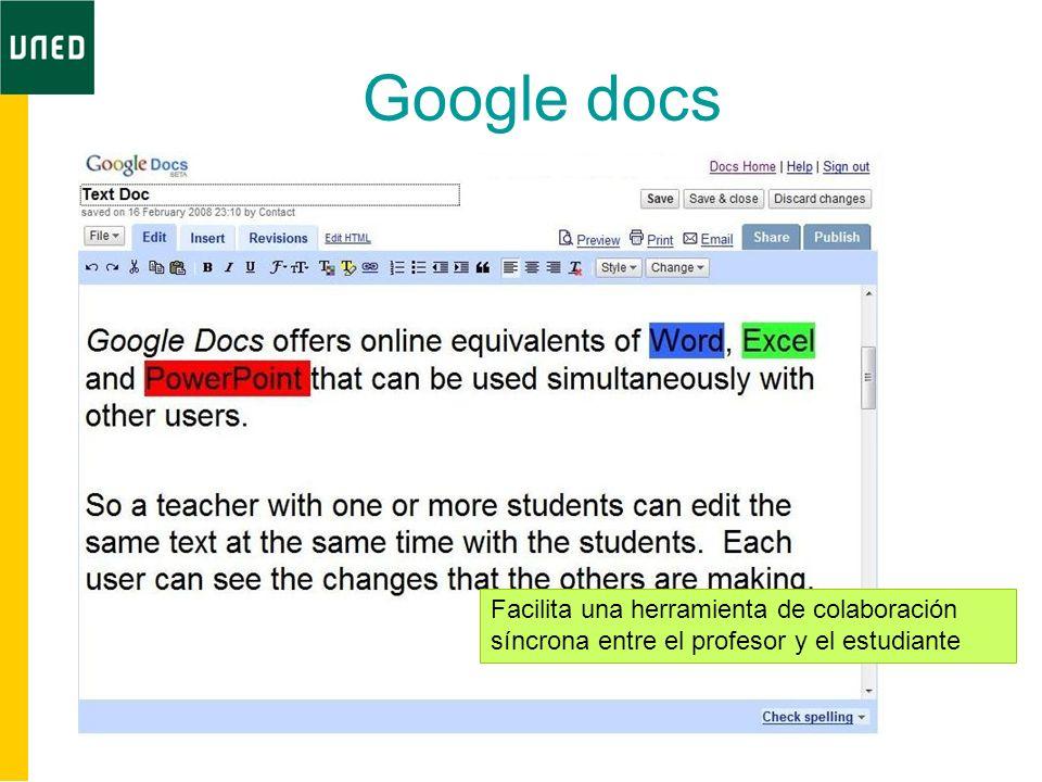 Google docs Facilita una herramienta de colaboración síncrona entre el profesor y el estudiante