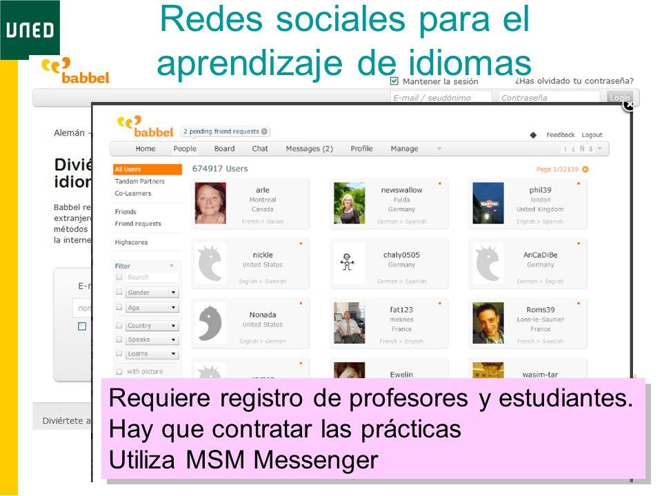 Redes sociales para el aprendizaje de idiomas Requiere registro de profesores y estudiantes. Hay que contratar las prácticas Utiliza MSM Messenger Req