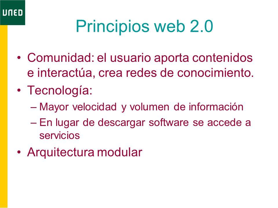 Principios web 2.0 Comunidad: el usuario aporta contenidos e interactúa, crea redes de conocimiento. Tecnología: –Mayor velocidad y volumen de informa