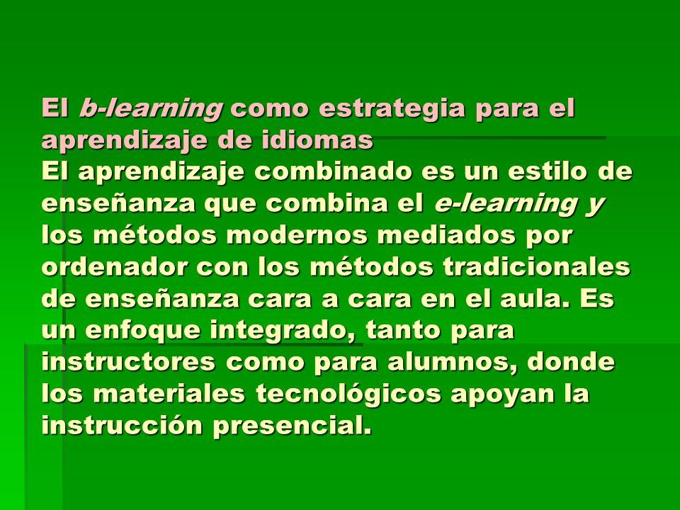 El b-learning como estrategia para el aprendizaje de idiomas El aprendizaje combinado es un estilo de enseñanza que combina el e-learning y los método